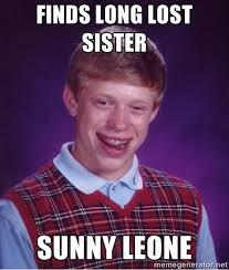 finds long lost sister sunny leone - Bad luck Brian meme   Meme ... via Relatably.com