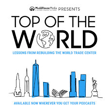 Top of the World- Lessons from rebuilding the World Trade Center