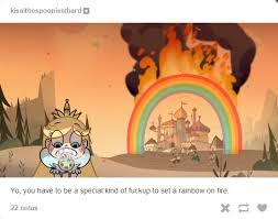 I set fire to the rain-bow | Star vs. the Forces of Evil | Know ... via Relatably.com