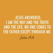 "Bible Quotes - John 14:6 ""Jesus answered, ""I am the way and the ..."
