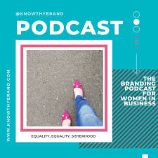 KnowThyBrand - the branding podcast for women in business