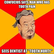 """confucius says man who has tooth pain Sees dentist at """"tooth hurty ... via Relatably.com"""