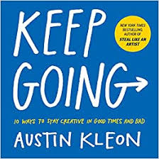 <b>Keep Going</b>: 10 Ways to Stay Creative in Good Times and Bad ...