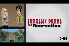 <b>Jurassic Parks and Recreation</b> | Mad Cartoon Network Wiki ...
