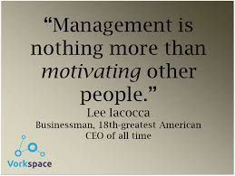 management is nothing more than motivating other people lee motivation is everything you can do the work of two people but you can t be two people instead you have to inspire the next guy down the line and get