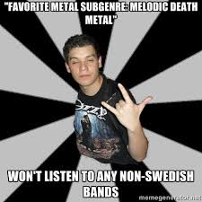 """favorite metal subgenre: Melodic Death Metal"""" won't listen to any ... via Relatably.com"""