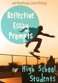 reflective essay prompts for high school students  essay prompts