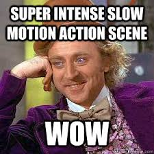 Super intense slow motion action scene WOW - Condescending Wonka ... via Relatably.com