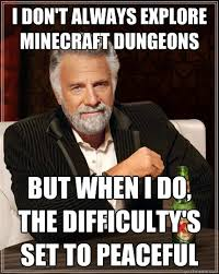 I don't always explore Minecraft dungeons But when I do, the ... via Relatably.com