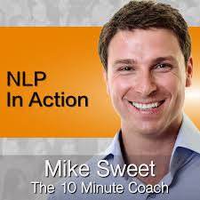 NLP In Action - Mike Sweet - 10 Minute Coach - Rapid Practical NLP