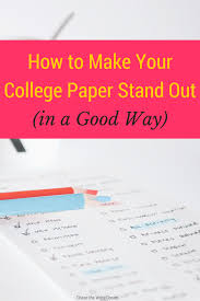 how to make your college paper stand out in a good way writing how to make your college paper stand out college student tips for writing papers that