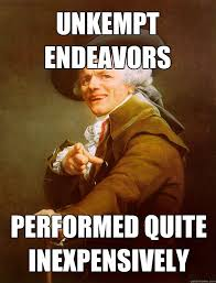Unkempt Endeavors Performed Quite Inexpensively - Joseph Ducreux ... via Relatably.com