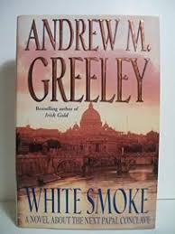 andrew m greeley white smoke a novel of papal election