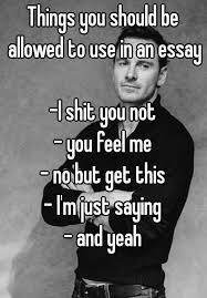 Why Should You Not Use In An Essay   Essay Things You Should Be Allowed To Use In An Essay I Not