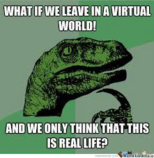 Real Or Virtual World? by calin - Meme Center via Relatably.com