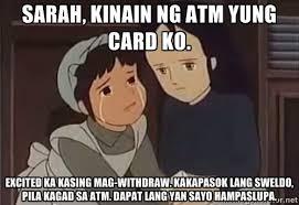 sarah, kinain ng atm yung card ko. excited ka kasing mag-withdraw ... via Relatably.com