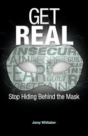 get real stop hiding behind the mask jamy whitaker get real stop hiding behind the mask jamy whitaker 9781449764043 com books