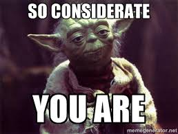 So considerate You are - Yoda | Meme Generator via Relatably.com