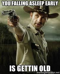 You falling asleep early Is gettin old - Walking Dead: Rick Grimes ... via Relatably.com