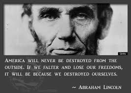 America will never be destroyed from the outside. If we falter and ... via Relatably.com