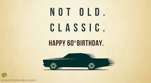 Not Old, Classic   <b>60th Birthday</b> Wishes