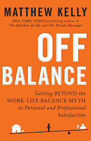 off balance getting beyond the work life balance myth to personal off balance getting beyond the work life balance myth to personal and professional satisfaction matthew kelly 9781942611332 amazon com books