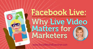 Facebook Live: Why Live Video Matters for Marketers : Social Media ...