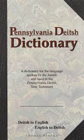 pennsylvania deitsh dictionary a dictionary for the language pennsylvania deitsh dictionary a dictionary for the language spoken by the amish and used in the pennsylvania deitsh new testament deitsh to english