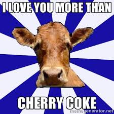 I love you more than CHerry coke - Low self esteem cow | Meme ... via Relatably.com