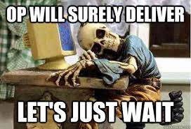 Waiting for OP | Know Your Meme via Relatably.com