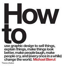 how to use graphic design to sell things explain things make how to use graphic design to sell things explain things make things look better make people laugh make people cry and every once in a while change