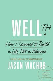 wellth how i learned to build a life not a r eacute sum eacute by jason wachob wellth how i learned to build a life not a reacutesumeacute by jason wachob