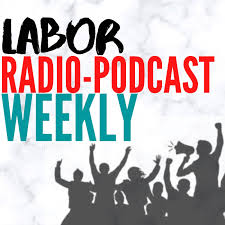 Labor Radio-Podcast Weekly