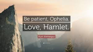 hamlet love quotes about ophelia valentine day kurt vonnegut quote be patient ophelia love hamlet