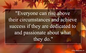 everyone can rise above their circumstances and achieve success if everyone can rise above their circumstances and achieve success if they are dedicated to and passionate about what they do