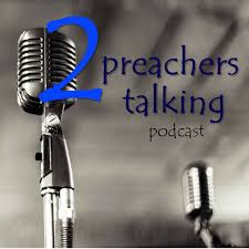The 2 Preachers Talking Podcast