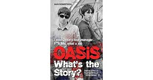<b>Oasis</b>: <b>What's The</b> Story? by Iain Robertson