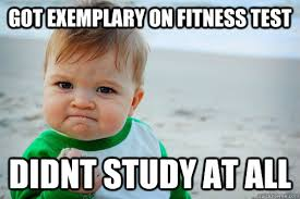 Got exemplary on fitness test Didnt study at all - Misc - quickmeme via Relatably.com