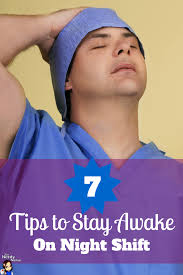 tips to stay awake on night shift nursing homes on the night if you re a nurse or a nursing student these are excellent tips to survive and be even thrive on night shift 7 tips to stay awake on night shift