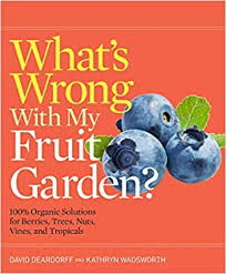What's Wrong With My <b>Fruit</b> Garden?: 100% <b>Organic</b> Solutions <b>for</b> ...