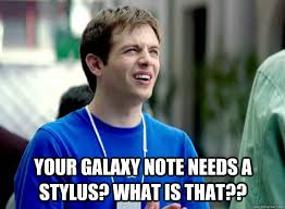 Your Galaxy Note Needs a Stylus? What is that?? - Mac Guy - quickmeme via Relatably.com