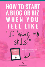 how to start a blog or biz when you feel like you have no skills discovering side hustle ideas when you have no skills what do