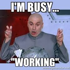 "I'm busy... ""working"" - Dr Evil meme 