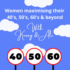 Women maximising their 40's, 50's, 60's & beyond - with Kerry & Ali.