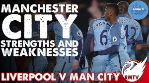 liverpool v man city man city strengths weaknesses liverpool v man city man city strengths weaknesses citizens tv