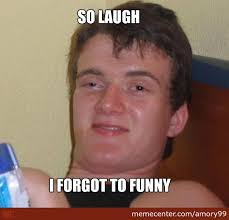 When I'm Baked And Someone Says A Lame Joke by amory99 - Meme Center via Relatably.com