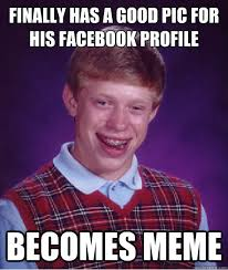 Finally has a good pic for his facebook profile Becomes meme - Bad ... via Relatably.com