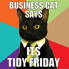 TIDY FRIDAY - quickmeme via Relatably.com
