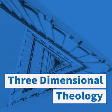 Three Dimensional Theology
