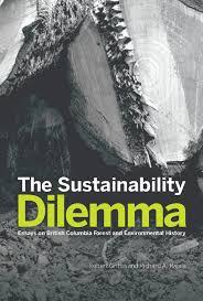 the sustainability dilemma essays on british columbia forest and the sustainability dilemma essays on british columbia forest and environmental history